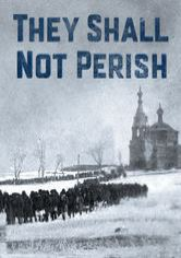They Shall Not Perish: The Story of Near East Relief